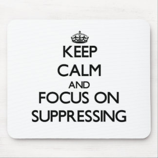 Keep Calm and focus on Suppressing Mouse Pad