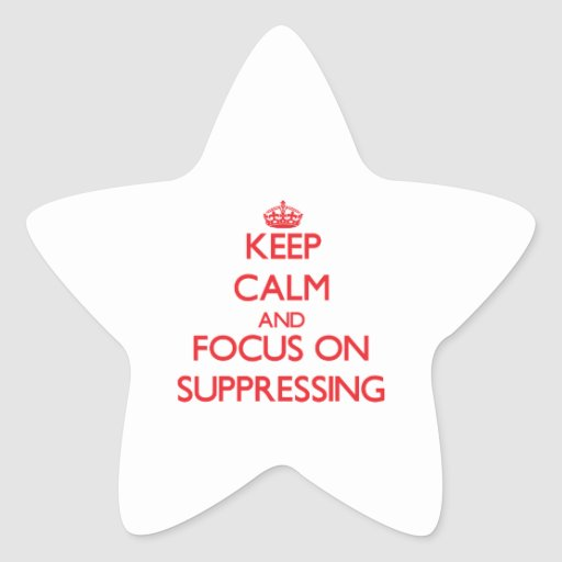 Keep Calm and focus on Suppressing Star Sticker