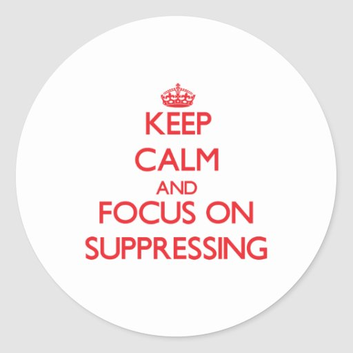 Keep Calm and focus on Suppressing Sticker