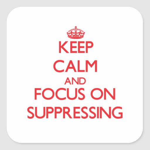 Keep Calm and focus on Suppressing Square Stickers