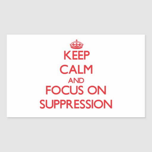 Keep Calm and focus on Suppression Rectangle Sticker