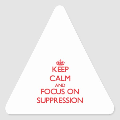 Keep Calm and focus on Suppression Sticker