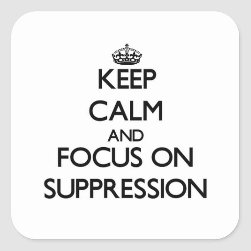 Keep Calm and focus on Suppression Stickers