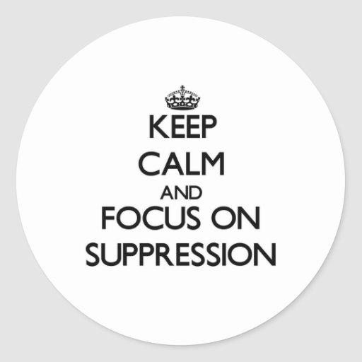 Keep Calm and focus on Suppression Round Stickers
