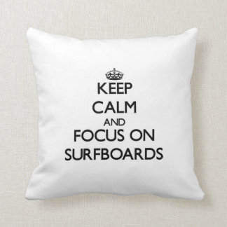 Keep Calm and focus on Surfboards Pillows