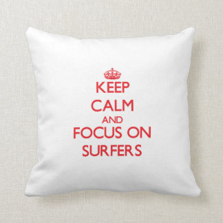 Keep Calm and focus on Surfers Throw Pillows