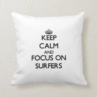 Keep Calm and focus on Surfers Throw Pillow