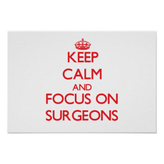 Keep Calm and focus on Surgeons Poster