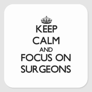 Keep Calm and focus on Surgeons Square Sticker