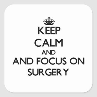 Keep calm and focus on Surgery Stickers