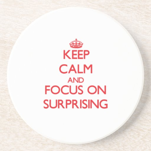 Keep Calm and focus on Surprising Beverage Coaster