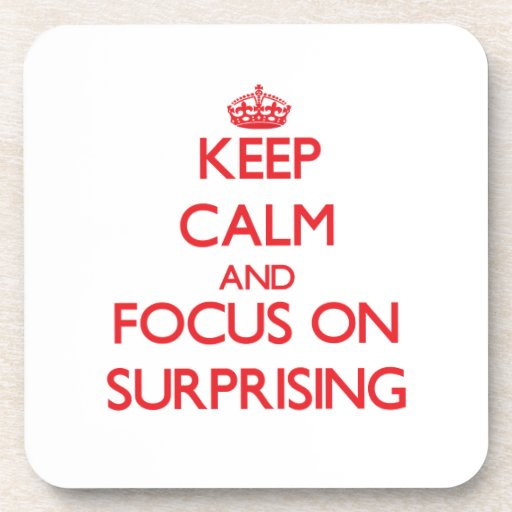Keep Calm and focus on Surprising Coaster
