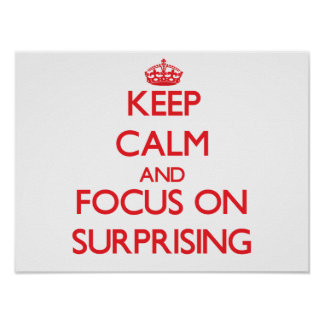 Keep Calm and focus on Surprising Print