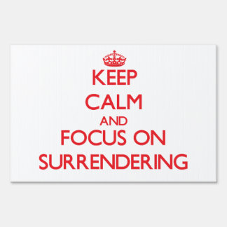 Keep Calm and focus on Surrendering Sign