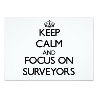 """Keep Calm and focus on Surveyors 5"""" X 7"""" Invitation Card"""