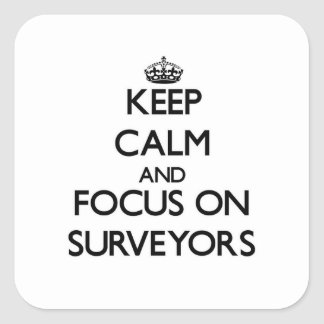 Keep Calm and focus on Surveyors Square Sticker