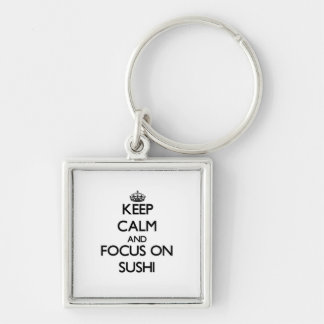 Keep Calm and focus on Sushi Keychain