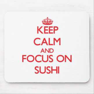 Keep Calm and focus on Sushi Mousepad