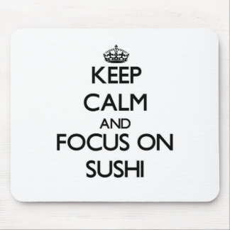 Keep Calm and focus on Sushi Mousepads