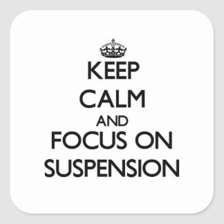 Keep Calm and focus on Suspension Stickers