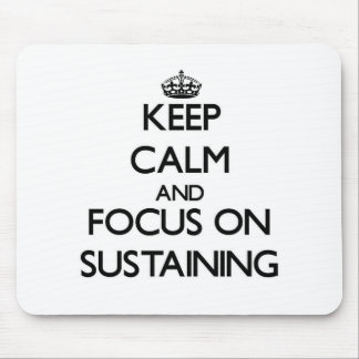 Keep Calm and focus on Sustaining Mousepad