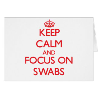 Keep Calm and focus on Swabs Greeting Card