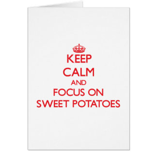 Keep Calm and focus on Sweet Potatoes Greeting Card