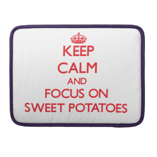 Keep Calm and focus on Sweet Potatoes Sleeves For MacBook Pro