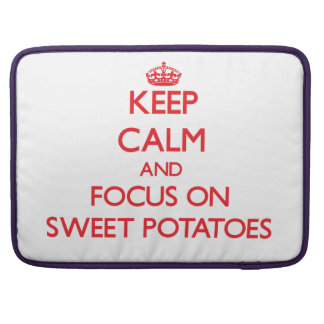 Keep Calm and focus on Sweet Potatoes Sleeve For MacBook Pro
