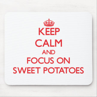 Keep Calm and focus on Sweet Potatoes Mouse Pad