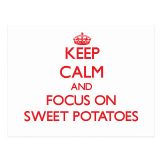 Keep Calm and focus on Sweet Potatoes Postcard