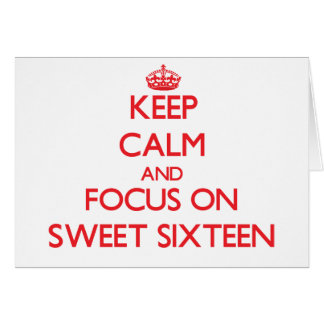 Keep Calm and focus on Sweet Sixteen Greeting Card