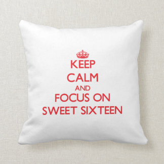 Keep Calm and focus on Sweet Sixteen Throw Pillow