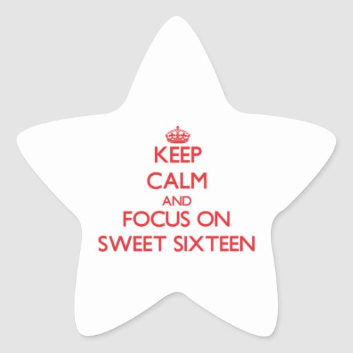 Keep Calm and focus on Sweet Sixteen Sticker