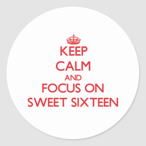 Keep Calm and focus on Sweet Sixteen Round Stickers