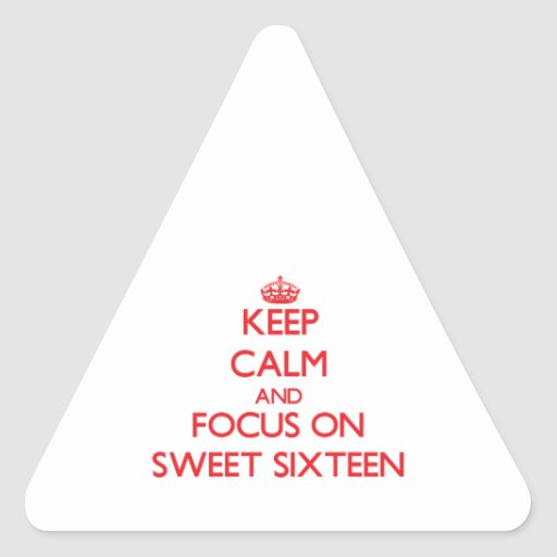 Keep Calm and focus on Sweet Sixteen Triangle Stickers