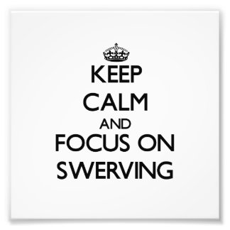 Keep Calm and focus on Swerving Photographic Print