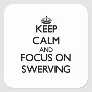 Keep Calm and focus on Swerving Square Sticker