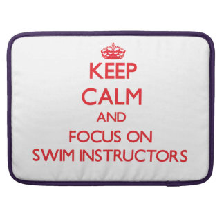 Keep Calm and focus on Swim Instructors Sleeves For MacBook Pro