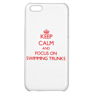 Keep Calm and focus on Swimming Trunks Cover For iPhone 5C