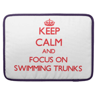 Keep Calm and focus on Swimming Trunks Sleeves For MacBook Pro