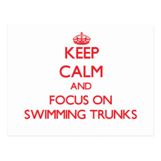 Keep Calm and focus on Swimming Trunks Post Cards