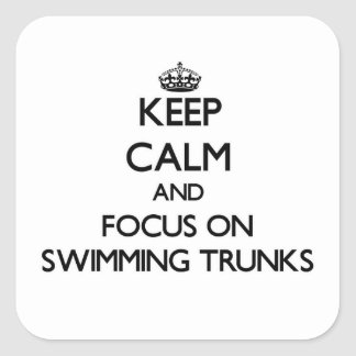 Keep Calm and focus on Swimming Trunks Square Sticker