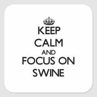 Keep Calm and focus on Swine Square Sticker