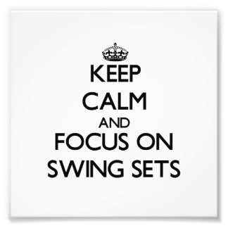 Keep Calm and focus on Swing Sets Photo