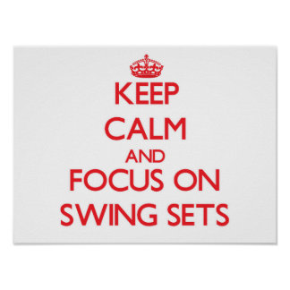 Keep Calm and focus on Swing Sets Print