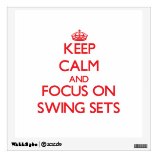 Keep Calm and focus on Swing Sets Wall Stickers
