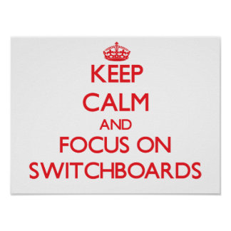 Keep Calm and focus on Switchboards Poster