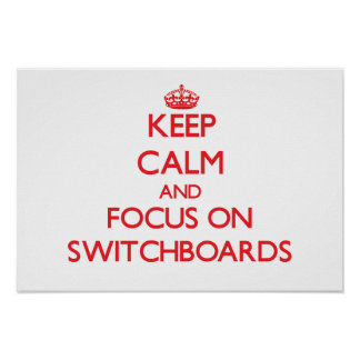 Keep Calm and focus on Switchboards Posters