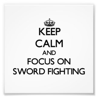 Keep Calm and focus on Sword Fighting Photo Art
